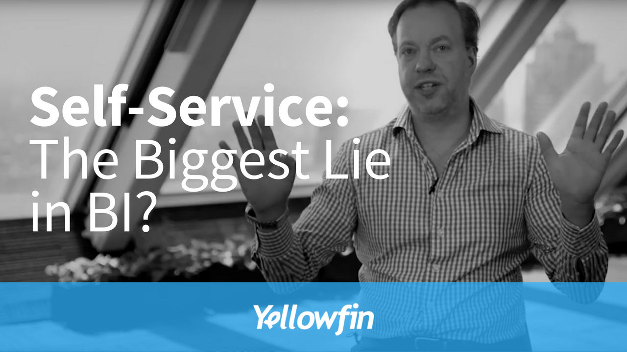 "From our CEO: ""Self-service"" is the biggest lie in BI"