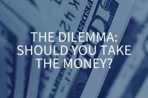 The dilemma: should you take the money?