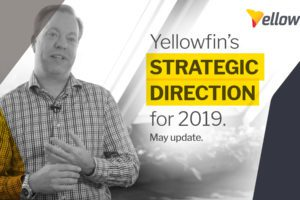 May update: Yellowfin's strategic direction for 2019