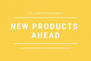 Yellowfin's roadmap: automated analytics, mobile, and data interpretation
