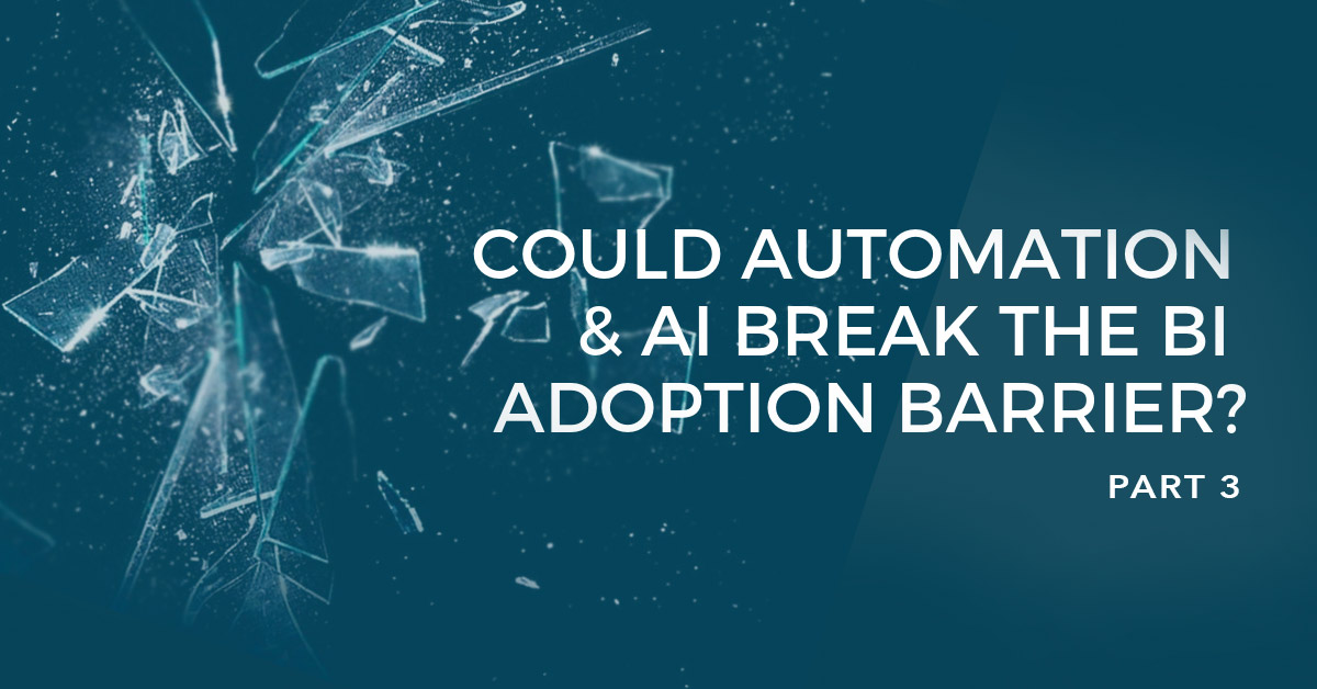 Part 3: How machine learning, AI and automation could break the BI adoption barrier