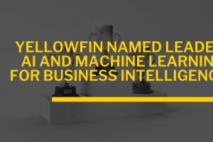 Yellowfin Named Leader in the Use of Artificial Intelligence and Machine Learning for Business Intelligence
